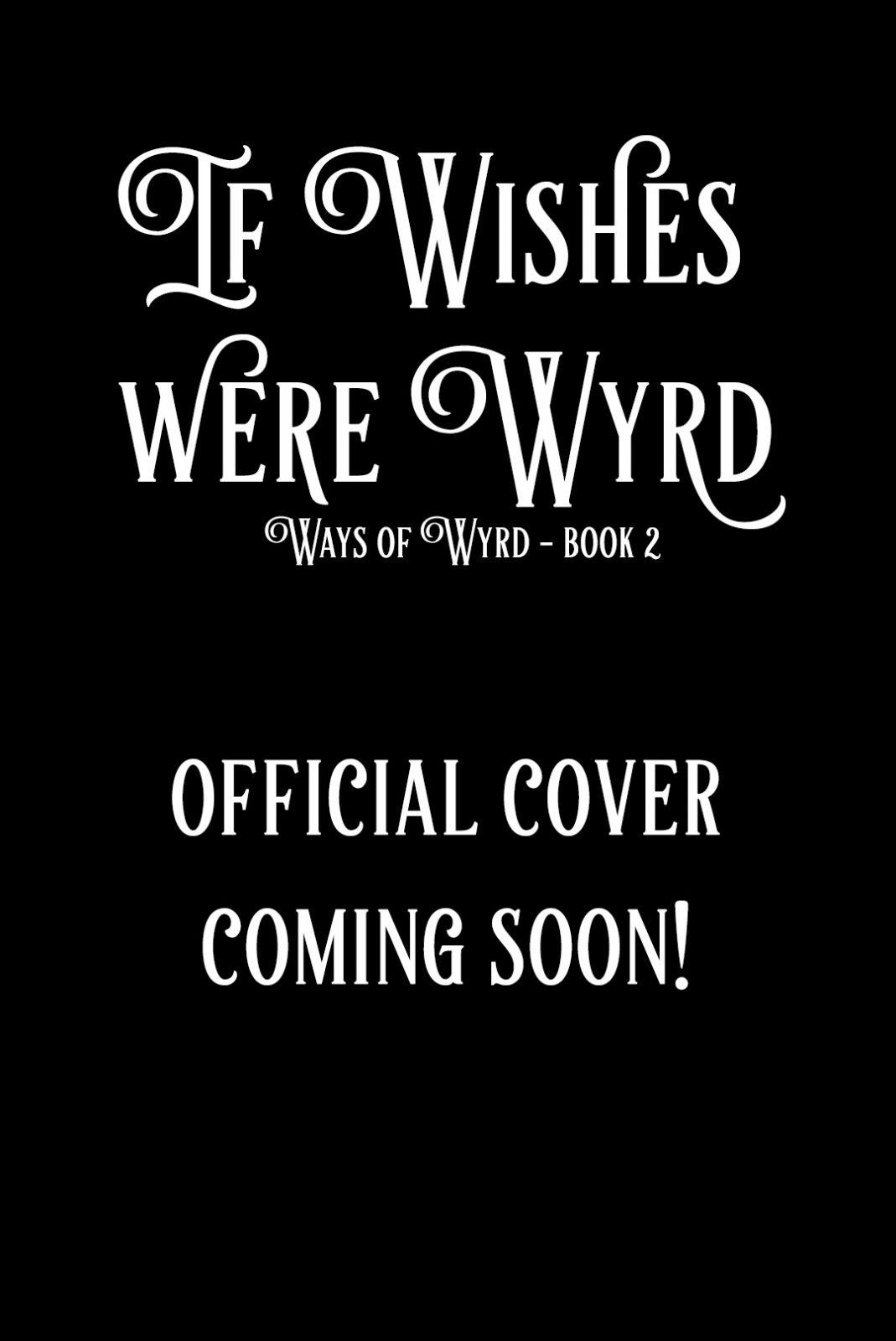 If Wishes were Wyrd